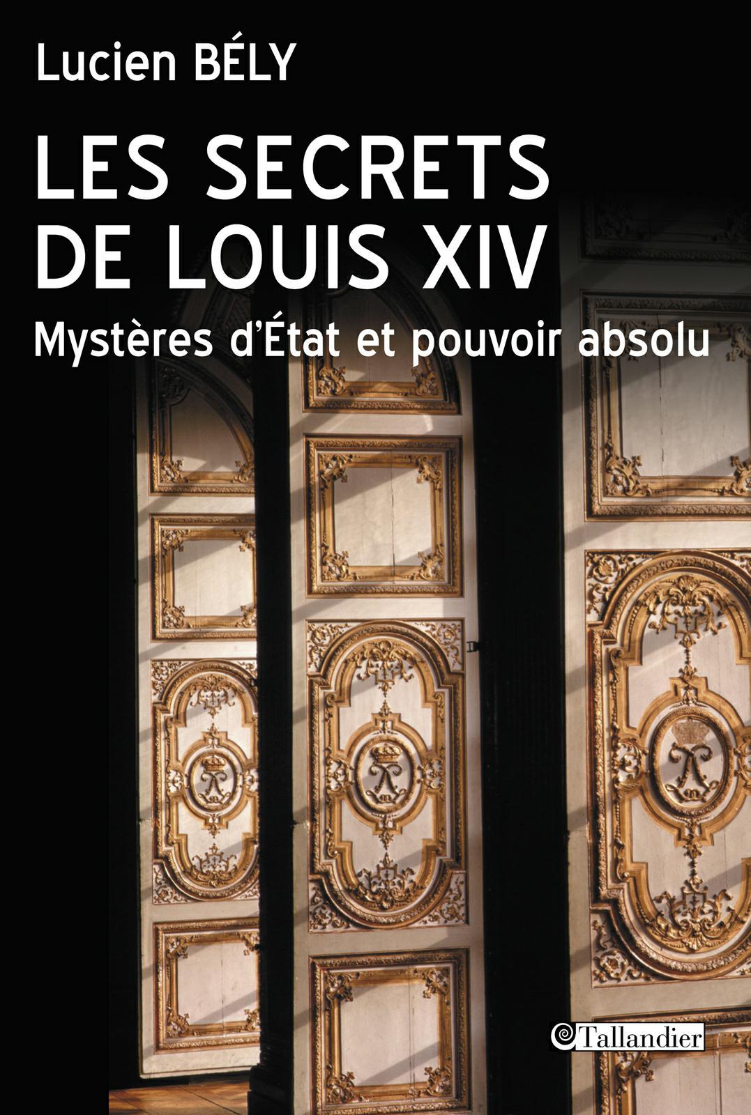 télécharger Les secrets de Louis XIV. Lucien Bély