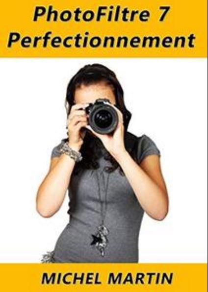 télécharger PhotoFiltre 7 - Perfectionnement (2017): Tome 2 - Michel Martin Mediaforma
