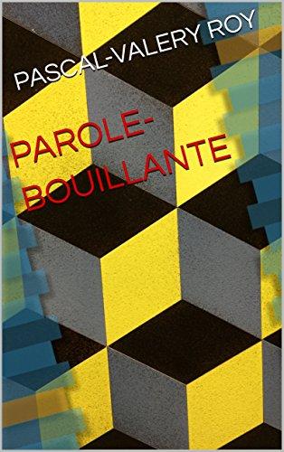 télécharger PAROLE-BOUILLANTE de PASCAL-VALERY ROY 2017