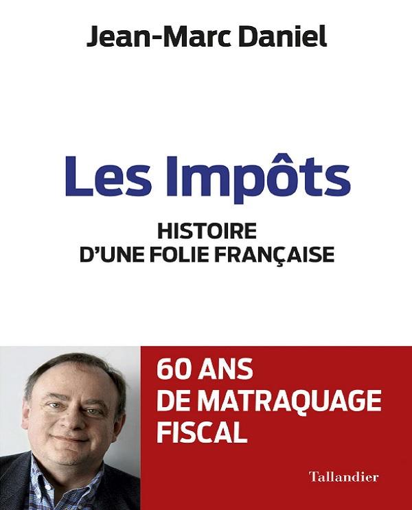 télécharger Les impôts, histoire d'une folie Française - Jean-Marc Daniel (2017)