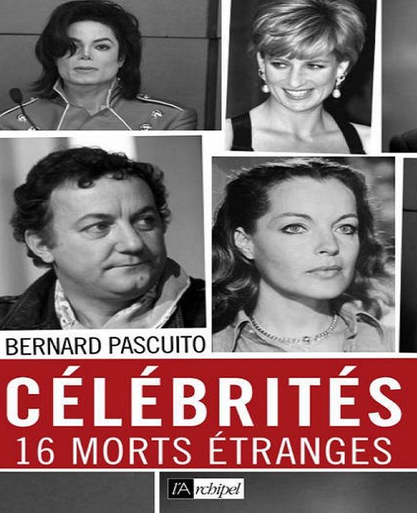 télécharger Célébrités, 16 morts étranges - Bernard Pascuito
