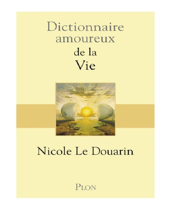 télécharger Dictionnaire amoureux de la vie - Nicole le Douarin (2017)