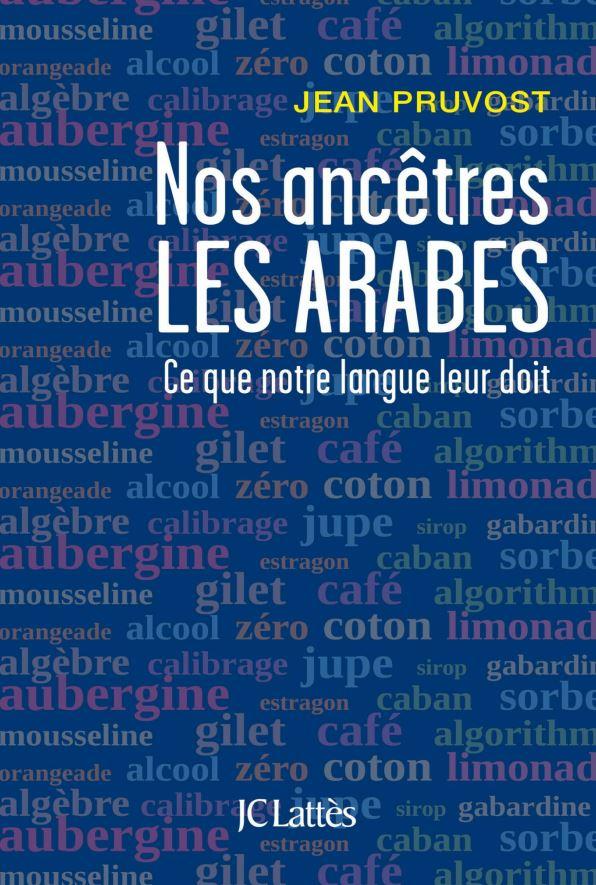 TELECHARGER MAGAZINE Nos ancêtres les Arabes : Ce que notre langue leur doit. Jean Pruvost