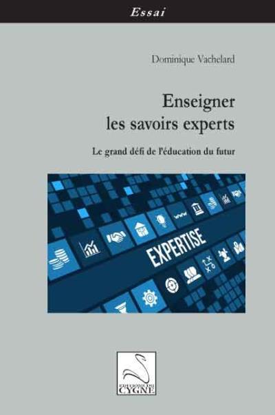 télécharger ENSEIGNER LES SAVOIRS EXPERTS : LE GRAND DÉFI DE L'ÉDUCATION DU FUTUR