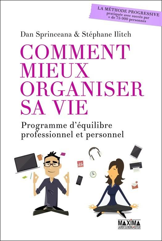 télécharger COMMENT MIEUX ORGANISER SA VIE : PROGRAMME D'ÉQUILIBRE PROFESSIONNEL ET PERSONNEL