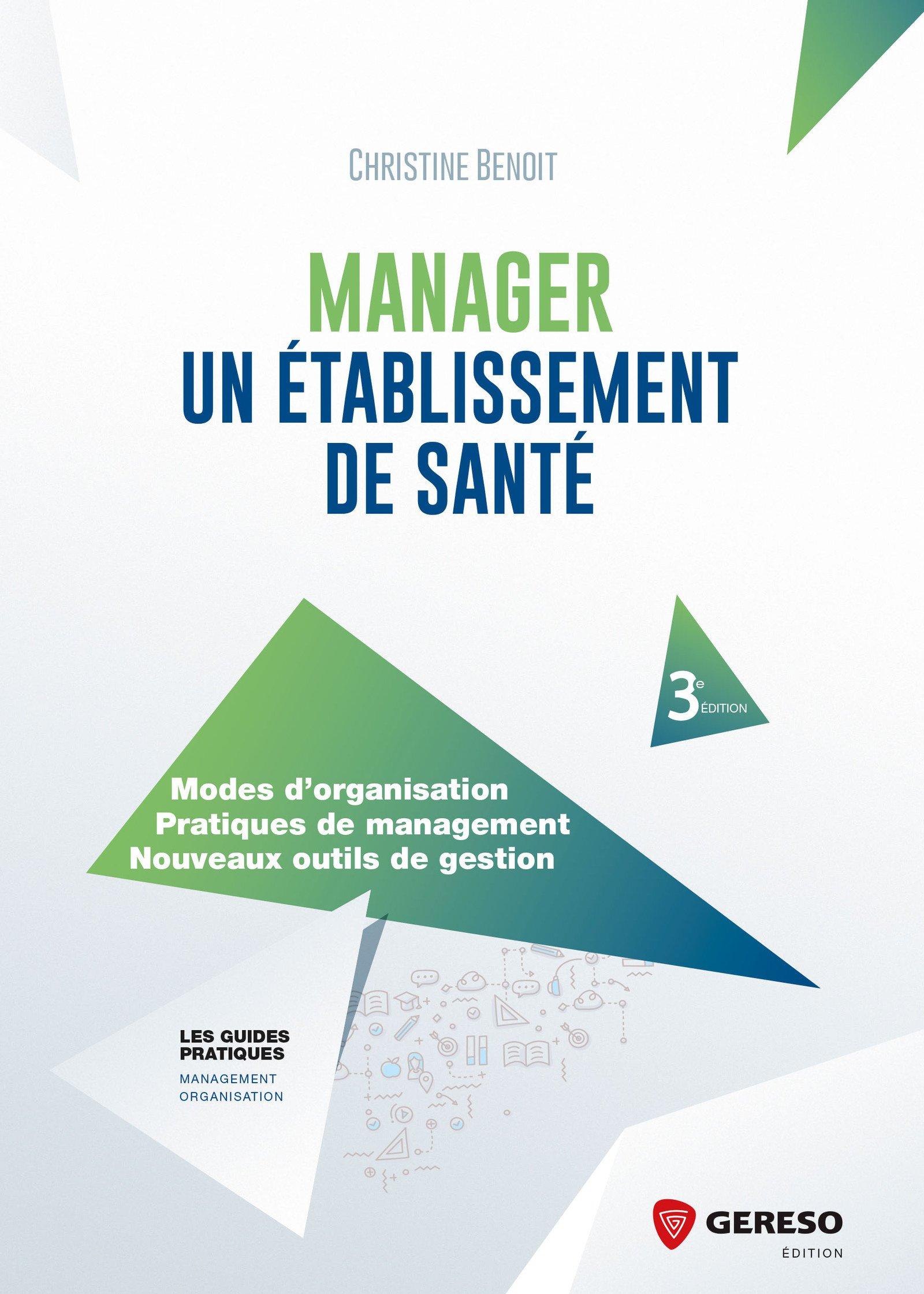télécharger MANAGER UN ÉTABLISSEMENT DE SANTÉ : MODES D'ORGANISATION - PRATIQUES DE MANAGEMENT - NOUVEAUX OUTILS DE GESTION