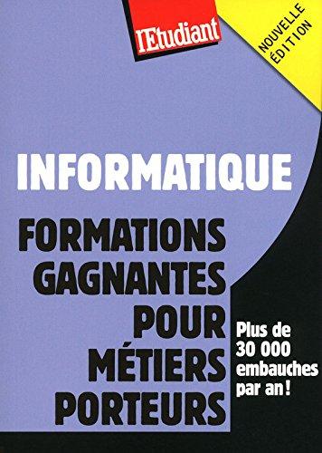télécharger INFORMATIQUE : FORMATIONS GAGNANTES POUR MÉTIERS PORTEURS