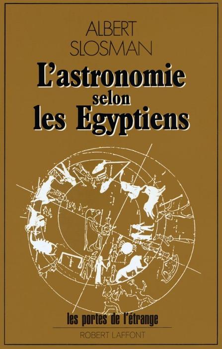 L'astronomie selon les Égyptiens - Albert Slosman