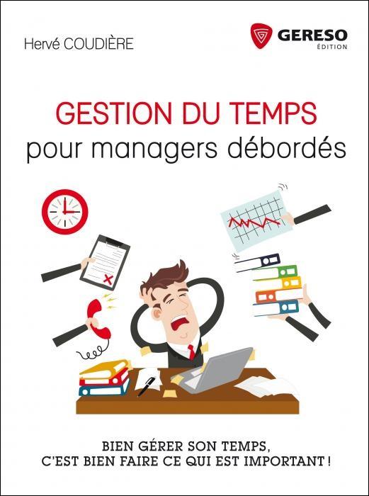 Gestion du temps pour managers débordés : Bien gérer son temps, c'est bien faire ce qui est important !