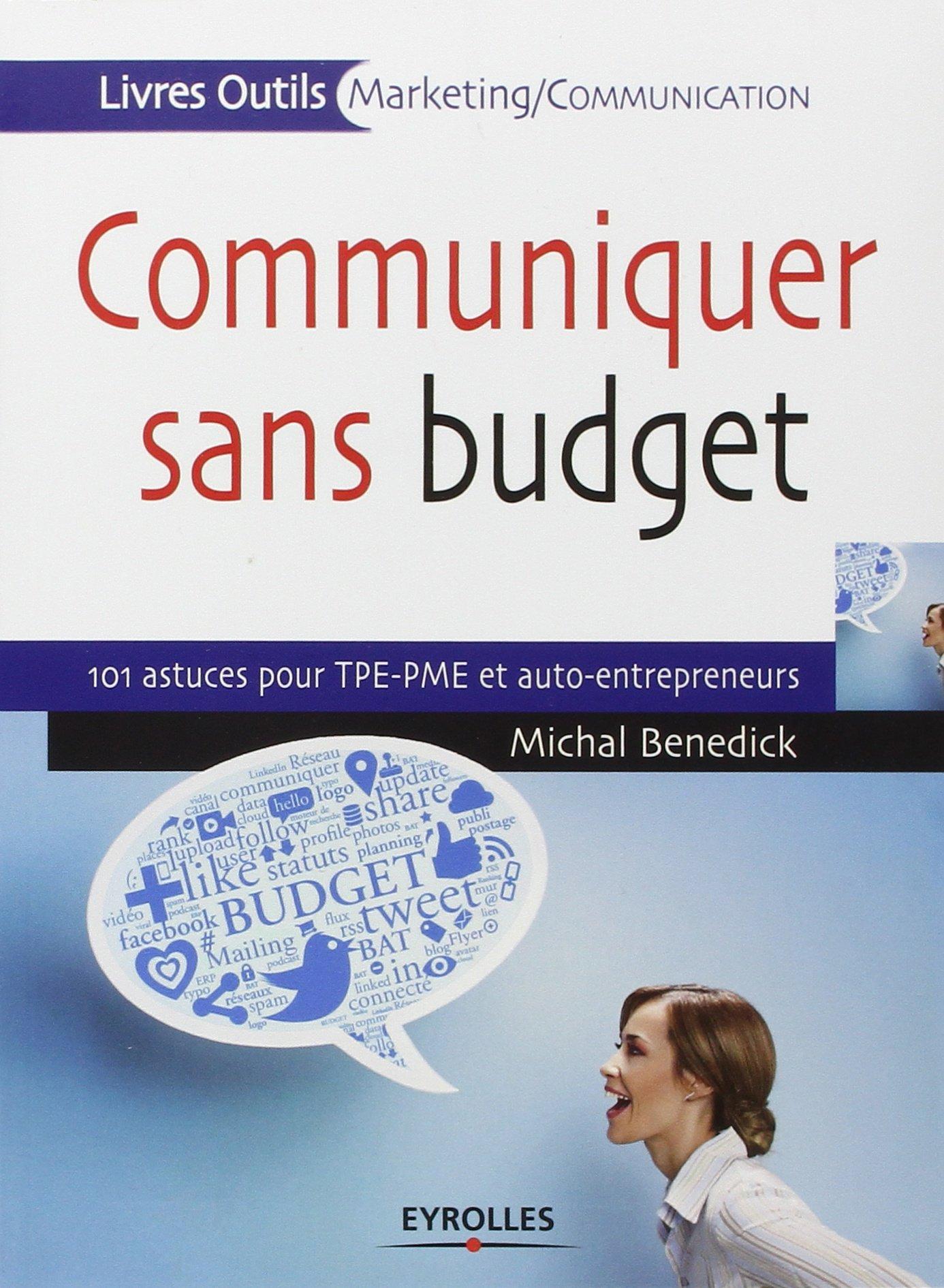 COMMUNIQUER SANS BUDGET : 101 ASTUCES POUR LES TPE/PME ET AUTO-ENTREPRENEURS - 1E ÉD