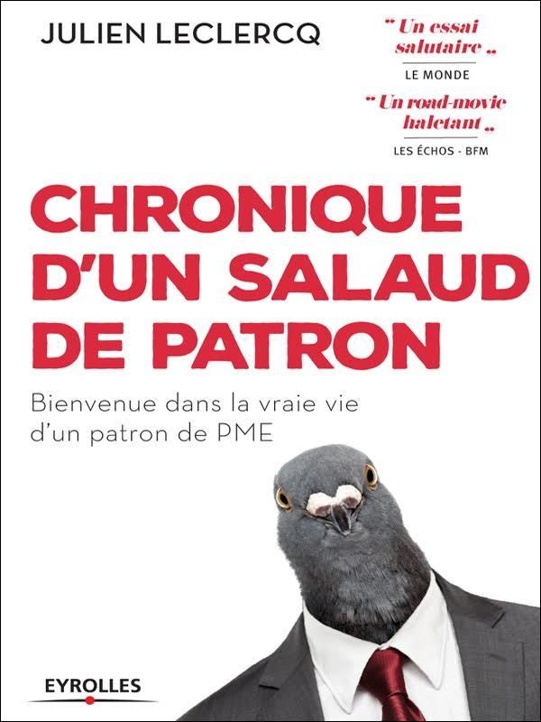 CHRONIQUE D'UN SALAUD DE PATRON : BIENVENUE DANS LA VRAIE VIE D'UN PATRON DE PME