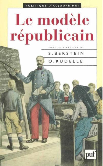 Le modèle républicain - Collectif - Direction Odile Rudelle & Serge Berstein