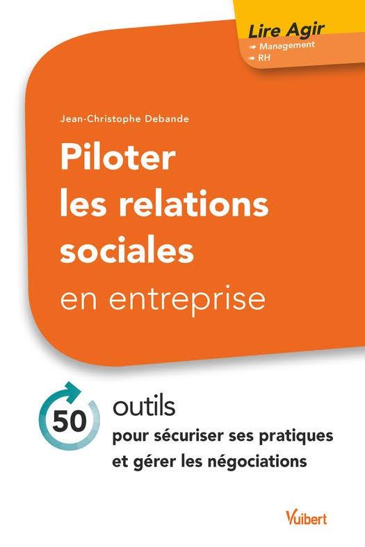 TELECHARGER MAGAZINE Piloter les relations sociales en entreprise : 40 outils pour sécuriser ses pratiques et gérer les négociations