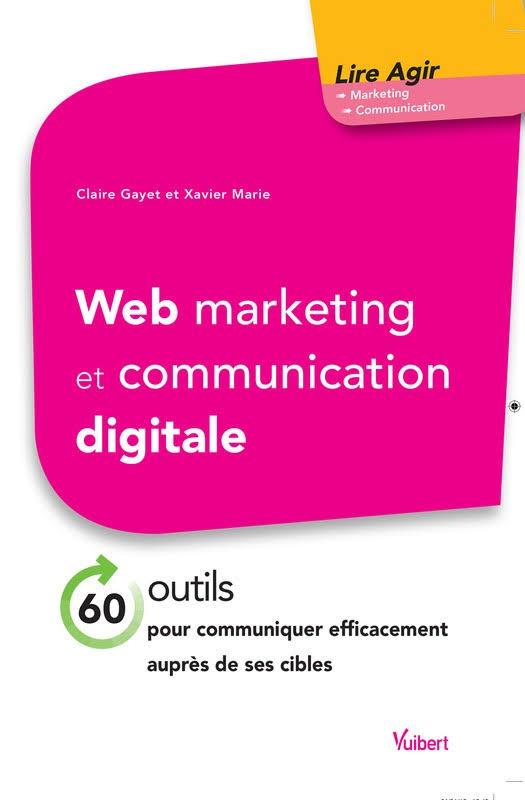 TELECHARGER MAGAZINE Web marketing et communication digitale : 60 outils pour communiquer efficacement auprès de ses cibles