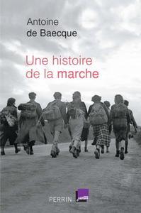 TELECHARGER MAGAZINE Antoine de Baecque - Une histoire de la marche (2016)