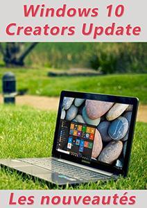 TELECHARGER MAGAZINE Nouveautés Windows 10 Creators Update - Michel Martin